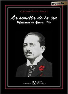 """La semilla de la ira"""". Máscaras de Vargas Vila - Consuelo Triviño Anzola"""
