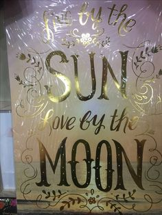 Live for the sun an love by the moon