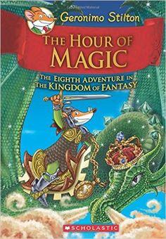 The Hour of Magic (Geronimo Stilton and the Kingdom of Fantasy #8): Geronimo Stilton: 9780545823364: Amazon.com: Books