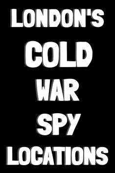 Explore the intriguing and unexpected locations where London's cold war spies carried out their secretive activities during the Cold War years. London History, London Places, Cold War, Trivia, Spy, 1940s, The Secret, Fiction, Activities
