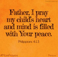 """Father, I pray your peace guards my child's heart. """"And the peace of God, which surpasses all understanding, will guard your hearts and your minds in Christ Jesus. Bible Scriptures, Bible Quotes, Me Quotes, Strong Quotes, Attitude Quotes, Prayer For My Children, Parents Prayer, Images Bible, Mom Prayers"""