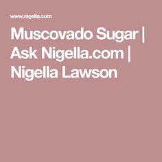 Muscovado Sugar | Ask Nigella.com | Nigella Lawson