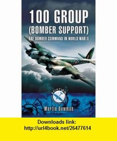 100 Group (Bomber Support) RAF Bomber Command in World War II (Aviation Heritage Trail) (9781844154180) Martin W. Bowman , ISBN-10: 1844154181  , ISBN-13: 978-1844154180 ,  , tutorials , pdf , ebook , torrent , downloads , rapidshare , filesonic , hotfile , megaupload , fileserve
