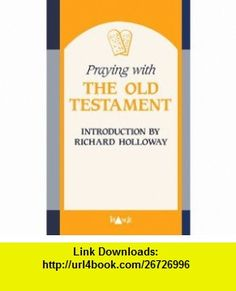 Praying with the Old Testament (9780281044078) Philip Law, Richard Holloway , ISBN-10: 0281044074  , ISBN-13: 978-0281044078 ,  , tutorials , pdf , ebook , torrent , downloads , rapidshare , filesonic , hotfile , megaupload , fileserve