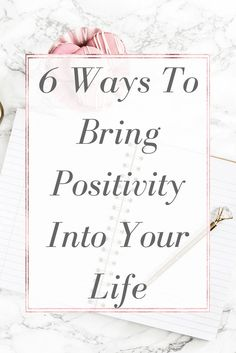 6 Ways To Bring Positivity Into Your Life