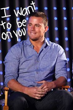 i want to be on you channing tatum
