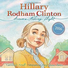 "Hillary Rodham Clinton: Dreams Taking Flight, by Kathleen Krull | ""With inspiring messages sweeping across the pages (""Take the lead role in your own life""), this book champions both Clinton and hard work."""