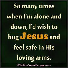 I wish to hug Jesus