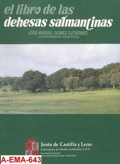 El libro de las dehesas salmantinas / [José Manuel Gómez Gutiérrez, coordinador científico]