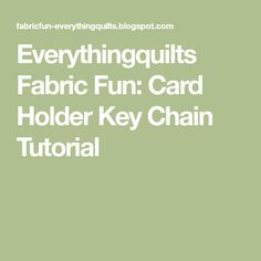 Everythingquilts Fabric Fun: Card Holder Key Chain Tutorial