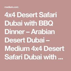 4x4 Desert Safari Dubai with BBQ Dinner – Arabian Desert Dubai – Medium  4x4 Desert Safari Dubai with BBQ Dinner  The mysteries of Arabian Desert fervently await you to unravel them. The land of sandy silence primitively discovered for the young adventurer in you. The glimmer in your eyes, a reflection of the sun-kissed sand, leaves you totally mesmerized and spellbound. #desert #safari #dubai #deals #tours #quadbike