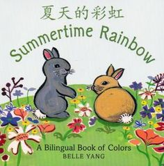 Summertime Rainbow, Belle Yang: bilingual Chinese-English story, pinyin at the back. Darling illustrations: rabbits!
