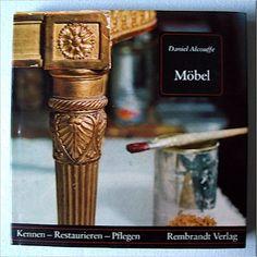 Möbel: Kennen - Restaurieren - Pflegen. Ratschläge und Informationen für Sammler und Restauratoren: Amazon.de: Daniel Alcouffe: Bücher