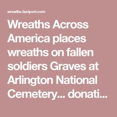 Wreaths Across America places wreaths on fallen soldiers Graves at Arlington National Cemetery... donating here also helps our local American Heritage Girls troop!