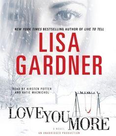 Love You More, by Lisa Gardner.