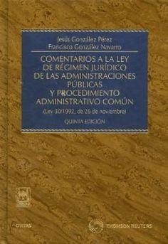 Comentarios a la Ley de régimen jurídico de las administraciones públicas y procedimiento administrativo común : (Ley 30/1992, de 26 de noviembre) / Jesús González Pérez, Francisco González Navarro