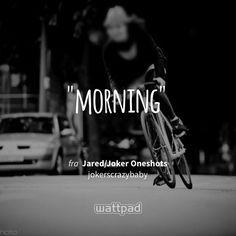 """morning"" - from Jared/Joker Oneshots (on Wattpad) https://www.wattpad.com/306674617?utm_source=ios&utm_medium=pinterest&utm_content=share_quote&wp_page=quote&wp_uname=AnnaLauridsen&wp_originator=FgMYZqAQ%2F9zEPOpAKTxC6bC1mPlx3vZi6xg0BHwQMKNxCNakbIAbhlqS0wfJxwn89vboscJhvOACHUkHcZ95GLwmsfyGg0LyPK5%2F06HjAg2OtGkzDiruiUHcIbRULynd #quote #wattpad"