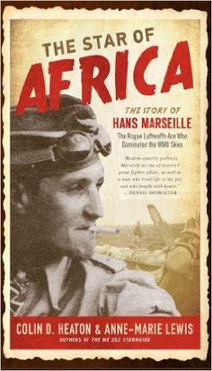 The Star of Africa: The Story of Hans Marseille, the Rogue Luftwaffe Ace Who Dominated the WWII Skies eBook: Colin D. Heaton, Anne-Marie Lewis, Walter J. Boyne, Albert H. Wunsch III: Amazon.ca: Kindle Store