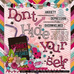 Don't hide yourself. Talk about your problems, feelings and what is in your mind. Your feelings are important and suppressing your feelings don't cause anything good, it makes you sick. Hide Your Crazy by Libby Pritchett http://www.sweetshoppedesigns.com/sweetshoppe/product.php?productid=28205&page=1 #libbypritchett #digiscrapbooking #sweetshoppe