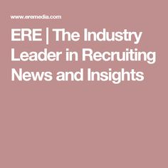 ERE | The Industry Leader in Recruiting News and Insights