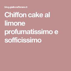 Chiffon cake al limone profumatissimo e sofficissimo