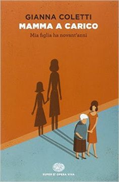 La mansarda dei ravatti: #libri: Mamma a carico. Mia figlia ha novant'anni ...