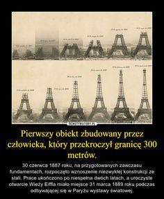 Pierwszy obiekt zbudowany przez człowieka, który przekroczył granicę 300 metrów. – 30 czerwca 1887 roku, na przygotowanych zawczasu fundamentach, rozpoczęto wznoszenie niezwykłej konstrukcji ze stali. Prace ukończono po niespełna dwóch latach, a uroczyste otwarcie Wieży Eiffla miało miejsce 31 marca 1889 roku podczas odbywającej się w Paryżu wystawy światowej. Poland, Einstein, Fun Facts, Funny Pictures, Humor, Memes, Drawings, Movie Posters, Diy