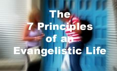 The 7 Principles of an Evangelistic Life.  If you look to live out a lifestyle of personal evangelism, these Biblical principles will give you guidance.