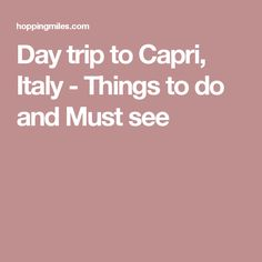 Day trip to Capri, Italy - Things to do and Must see