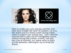 Style & Stay Hold  (Control Style without the Crunch) Sulfate/Sodium Chloride Free  Manageable hold for saving curls, adding body and/or straightening Humidity and frizz control Gentle and safe for color treated hair Ideal for all hair types