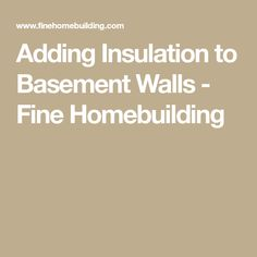 Adding Insulation to Basement Walls - Fine Homebuilding