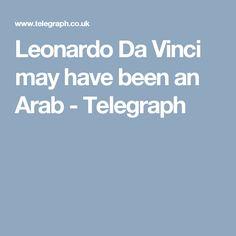 Leonardo Da Vinci may have been an Arab - Telegraph