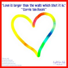 Love is larger than the walls which shut it in. ~Corrie ten Boom~
