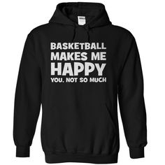 "Share your appreciation of one of the world's most popular sports with this T-shirt. ""Basketball Makes Me Happy"" is written at the top, showing how much you love the sport, and ""You. Not So Much"" show"
