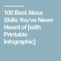 100 Best Alexa Skills You've Never Heard of [with Printable Infographic] Alexa Enabled Devices, Smartphone Hacks, Alexa Skills, Alexa Echo, Home Automation, Need To Know, Helpful Hints, Infographic, The 100