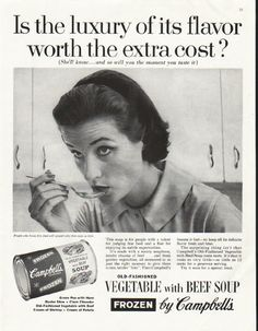 """1958 CAMPBELL'S SOUP vintage magazine advertisement """"luxury of its flavor"""" ~ Is the luxury of its flavor worth the extra cost? and so will you the moment you taste it) . Old-fashioned Vegetable with Beef Soup - Frozen by Campbell's ~ Vintage Humor, Vintage Ads, Vintage Food, Vintage Stuff, Old Advertisements, Advertising, Funny Ads, Retro Ads, Old Ads"""