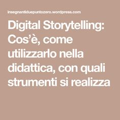 Digital Storytelling: Cos'è, come utilizzarlo nella didattica, con quali strumenti si realizza Telling Stories, Cos, Storytelling, Education, Training, Educational Illustrations, Learning, Onderwijs, Studying