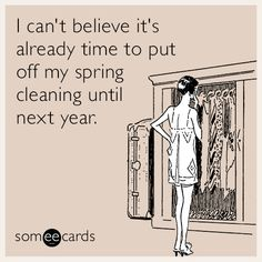 I can't believe it's already time to put off my spring cleaning until next year. | Seasonal Ecard