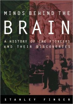 Minds behind the brain : a history of the pioneers and their discoveries / Stanley Finger