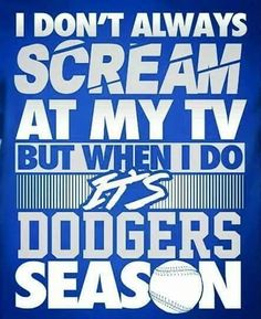6221509f4 I don t always scream... Dodgers Nation