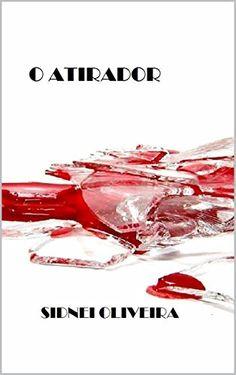 O ATIRADOR eBook: SIDNEI OLIVEIRA: Amazon.com.br: Loja Kindle