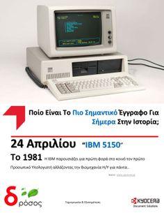 Το μοντέλο ΙΒΜ 5150 περιλάμβανε : CGA monitor (model number 5153), IBM PC keyboard, IBM 5152 printer and paper stand. / OS ΙΒΜ BASIC/PC DOS 1.0 / CPU Intel 8088@4.77Mhz /Μνήμη 16ΚB -256Kb Ήχος 1-Channel PWM. Η 7. γνώση σας, δεν έχετε παρά να χρησιμοποιήσετε τα νέα φωτοτυπικά μοντέλα πολλαπλών λειτουργιών της #Kyocera με Scan και Fax λειτουργίες που στέλνουν και αναρτούν το περιεχόμενο σας στο λεπτό.. Δείτε περισσότερα : http://goo.gl/aEHrH