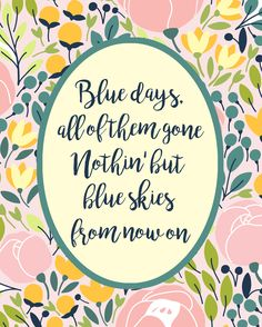 i should be mopping the floor: Free Blue Skies Spring Printable Blue Sky Quotes, When Youre In Love, Pretty Backgrounds, Design Girl, Tis The Season, Background Patterns, Blue Skies, Spring, Day