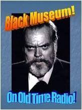 Orson Welles BLACK MUSEUM 7 Thrilling Episodes - 3 Old Time Radio CDs , http://www.amazon.com/dp/B008BW2OYO/ref=cm_sw_r_pi_dp_eC72pb1GK5ASY
