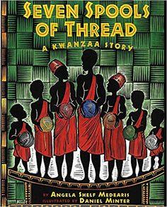 Seven Spools of Thread: A Kwanzaa Story by Angela Shelf Medearis, Daniel Minter (Illustrator). Kwanzaa books for children. Days Of Kwanzaa, Happy Kwanzaa, Kwanzaa Greeting, Best Children Books, Childrens Books, Kid Books, Holidays Around The World, Around The Worlds, Ramadan