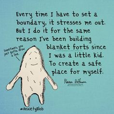 """Image result for """"Every time I have to set a boundary, it stresses me out. But I do it for the same reason I've been building blanket forts since I was a little kid. To create a safe place for myself. ~ Nanea Hoffman"""