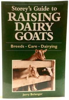 Storey's Guide to Raising Dairy Goats  Breeds Care Dairying by Jerry Belanger PB