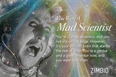 I took Zimbio's past life quiz and I got Mad Scientist! What were you?null - Quiz