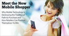 Meet the New Mobile Shopper, Why Mobile Technology Is Destroying The Traditional Path-to-Purchase