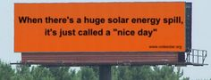 """When there's a huge solar energy spill, it's just called a """"nice day."""" Billboard from Votesolar.org"""